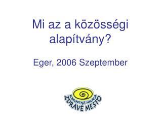 Mi az a közösségi alapítvány? Eger, 2006 Szeptember