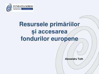Resursele  prim ăriilor  și accesarea  fondurilor europene
