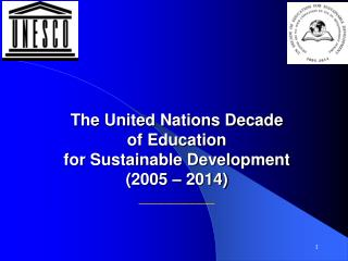 The United Nations Decade  of Education   for Sustainable Development  (2005 – 2014) __________