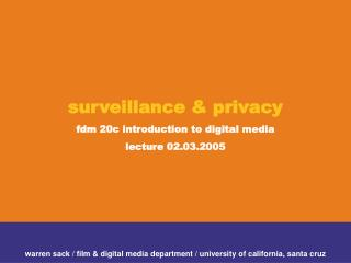Surveillance  privacy fdm 20c introduction to digital media lecture 02.03.2005