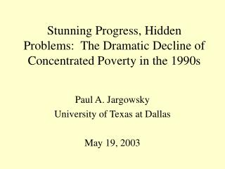 Stunning Progress, Hidden Problems:  The Dramatic Decline of Concentrated Poverty in the 1990s