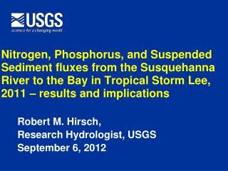 Robert M. Hirsch, Research Hydrologist, USGS September 6, 2012