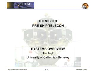 THEMIS IIRT PRE-SHIP TELECON  SYSTEMS OVERVIEW Ellen Taylor University of California - Berkeley