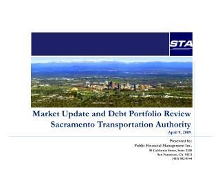 Market Update and Debt Portfolio Review Sacramento Transportation Authority April 9, 2009