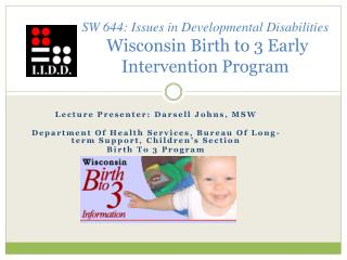 SW 644: Issues in Developmental Disabilities  Wisconsin Birth to 3 Early Intervention Program