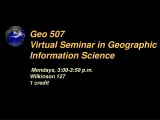 Geo 507 Virtual Seminar in Geographic Information Science