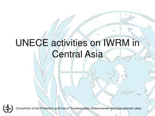 UNECE activities on IWRM in Central Asia