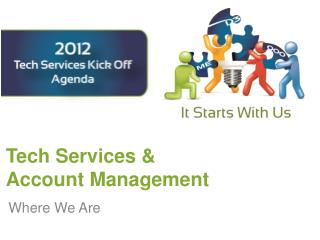 Tech Services &  Account Management