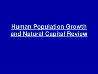 Human Population  Growth and Natural Capital Review