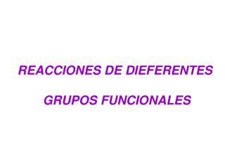 REACCIONES DE DIEFERENTES  GRUPOS FUNCIONALES