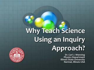 Why Teach Science  Using an Inquiry  Approach?