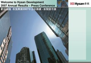 Welcome to Hysan Development  2007 Annual Results – Press Conference