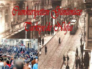 Cumhuriyetten Gunumuze  Turkiye'de Nufus