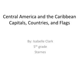 Central America and the Caribbean Capitals, Countries, and Flags