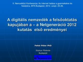 A digitális nemzedék a felsőoktatás kapujában a –  a  Netgeneráció 2012 kutatás  első eredményei