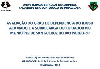 ALUNO (A):  Luizete de Sousa Alexandre Pereira ORIENTADOR:  Prof.ª Dr.ª Rosana de Fátima Possobon