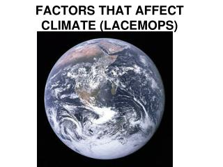FACTORS THAT AFFECT CLIMATE (LACEMOPS)