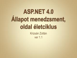 ASP.NET  4.0  Állapot  menedzsment, oldal életciklus