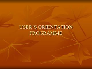 USER�S ORIENTATION PROGRAMME