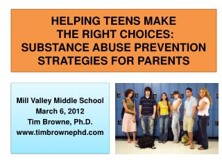 HELPING TEENS MAKE  THE RIGHT CHOICES: SUBSTANCE ABUSE PREVENTION STRATEGIES FOR PARENTS