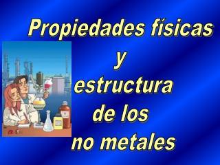 Propiedades físicas  y  estructura de los  no metales