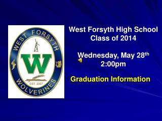 West Forsyth High School Class of 2014 Wednesday, May 28 th 2:00pm