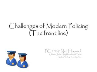 Challenges of Modern  Policing (The front line)