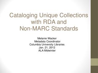 Cataloging Unique Collections with RDA and  Non-MARC Standards