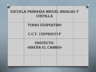 ESCUELA PRIMARIA MIGUEL HIDALGO Y COSTILLA TURNO VESPERTINO c.c.t. 15epr2071f Proyecto: