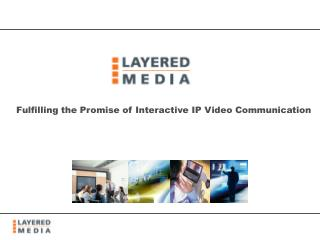 Fulfilling the Promise of Interactive IP Video Communication