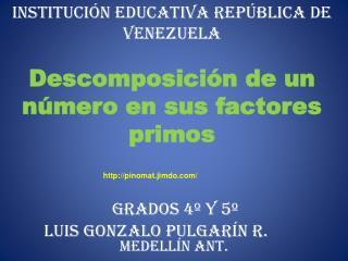 INSTITUCIÓN EDUCATIVA REPÚBLICA DE VENEZUELA Descomposición de un número en sus factores primos