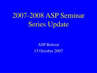 2007-2008 ASP Seminar Series Update