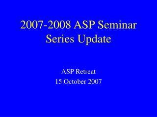 2007-2008 ASP Seminar Series Update