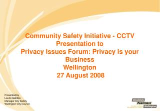 Community Safety Initiative - CCTV Presentation to  Privacy Issues Forum: Privacy is your Business