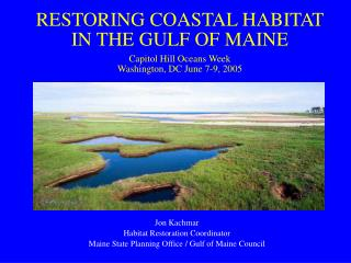 Jon Kachmar Habitat Restoration Coordinator Maine State Planning Office / Gulf of Maine Council