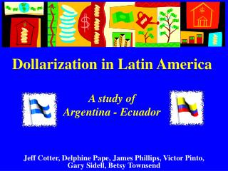 Dollarization in Latin America  A study of  Argentina - Ecuador