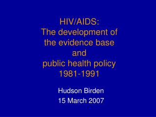 HIV/AIDS: The development of  the evidence base and public health policy 1981-1991