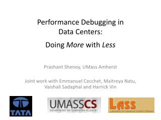 Performance Debugging in Data Centers: Doing  More  with  Less