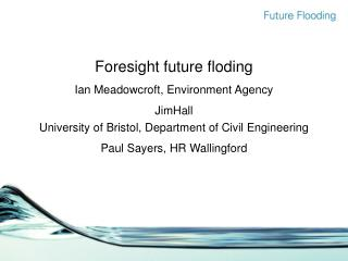 Foresight future floding Ian Meadowcroft, Environment Agency JimHall