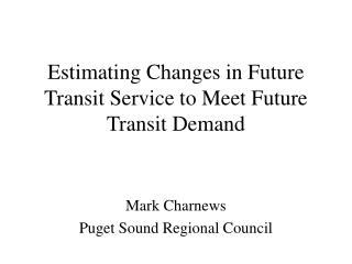 Estimating Changes in Future Transit Service to Meet Future Transit Demand