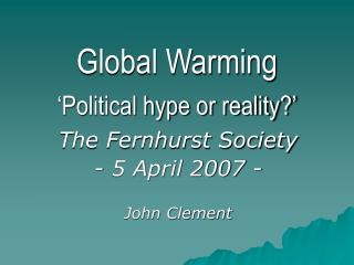 Global Warming 'Political hype or reality?'