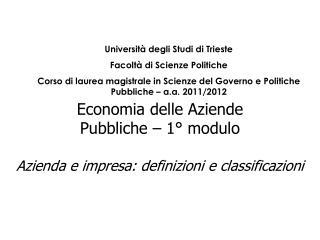 Economia delle Aziende  Pubbliche – 1° modulo Azienda e impresa: definizioni e classificazioni