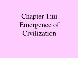 Chapter 1:iii Emergence of Civilization