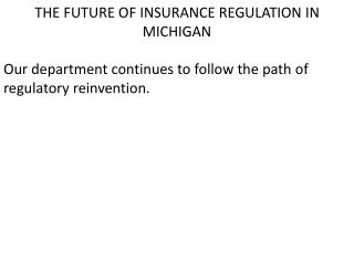 THE FUTURE OF INSURANCE REGULATION IN MICHIGAN