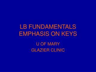 LB FUNDAMENTALS EMPHASIS ON KEYS