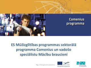 ES M ūžizglītī bas programmas  sektorālā programma Comenius un vadošo speciālistu Mācību braucieni