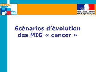 Scénarios d'évolution des MIG «cancer»