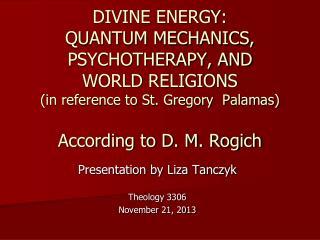 Presentation by Liza Tanczyk Theology 3306 November 21, 2013