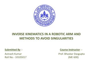 INVERSE KINEMATICS IN A ROBOTIC ARM AND  METHODS TO AVOID SINGULARITIES