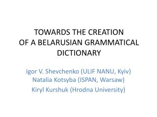 TOWARDS THE CREATION  OF  A BELARUSIAN GRAMMATICAL DICTIONARY